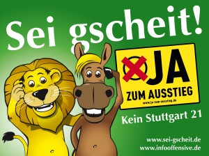 Großflächenposter - Sei Gscheit - JA zum Ausstieg - kein Stuttgart 21