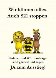 Wir können alles. Auch S21 stoppen. Badener und Württemberger sind gscheit und sagen JA zum Ausstieg!